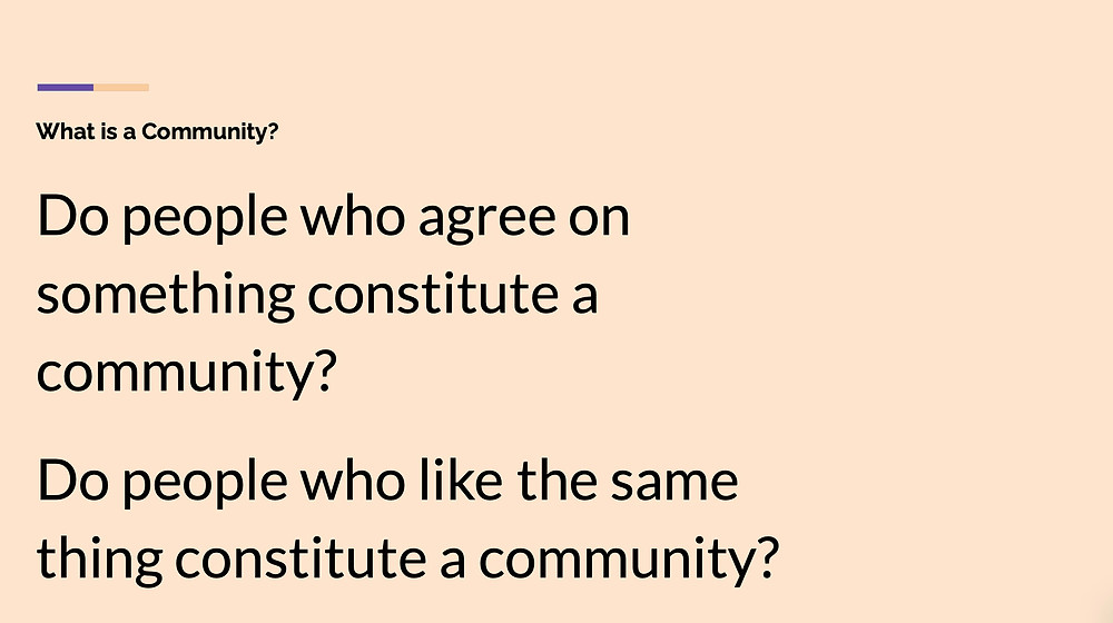 Slide with 2 questions: Do people who agree on something constitute a community? Do people who like the same thing constitute a community?