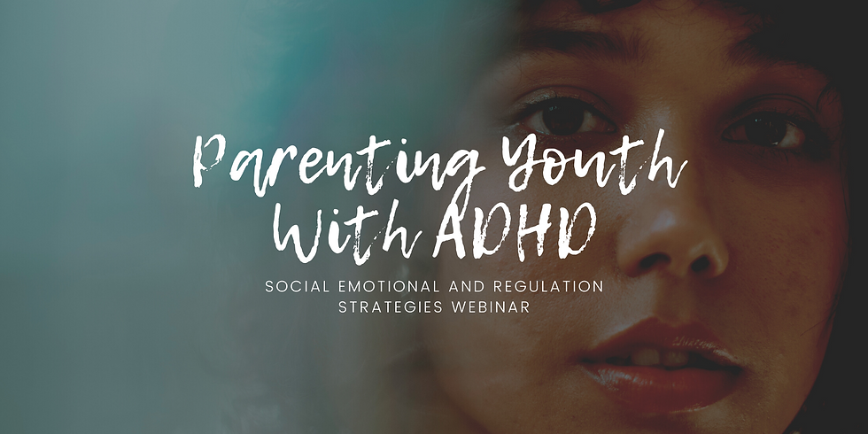 Parenting Youth with ADHD: Social Emotional and Regulation Strategies