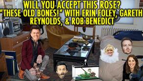 """THESE OLD BONES!"" W/ Rob Benedict, Gareth Reynolds and Erin Foley"