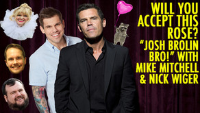 """""""JOSH BROLIN BRO!"""" w/ Mike Mitchell and Nick Wiger a.k.a THE DOUGHBOYS!"""