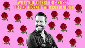 """FEELING THORNY!"" w/ Rob Benedict"
