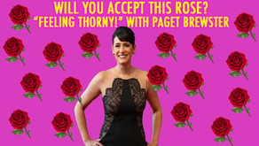 """""""FEELING THORNY"""" w/ PAGET BREWSTER"""