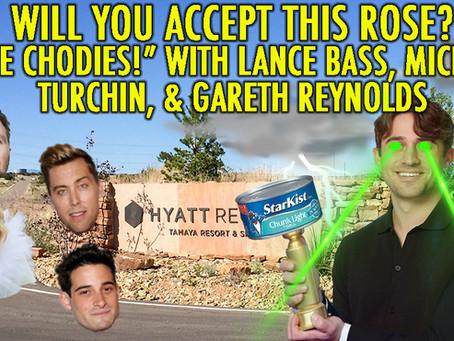 """THE CHODIES!"" w/ Lance Bass, Gareth Reynolds and Michael Turchin"