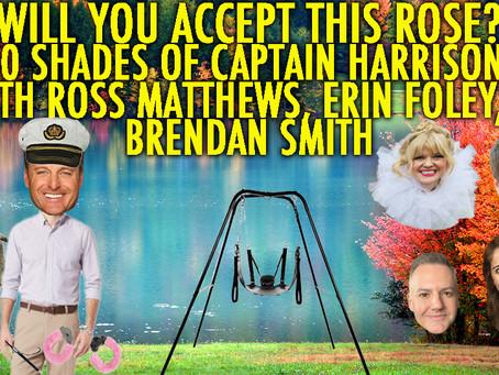 """50 SHADES OF CAPTAIN HARRISON!"" w/ Ross Mathews, Erin Foley and Brendan Smith!"