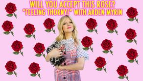 """FEELING THORNY!"" W/ Your Hostess Arden Myrin (interviewed by Lisa DeLarios)!"