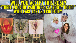 """""""THREE COOCHIE PAINTINGS AND A BOOTY HOLE!"""" w/ Carl Tart and Erin Foley"""