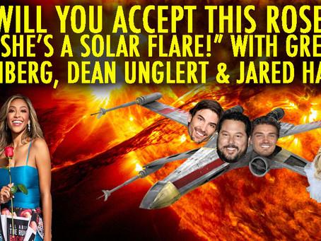 """""""SHE'S A SOLAR FLARE!"""" w/ Dean Unglert, Jared Haibon and Greg Grunberg"""