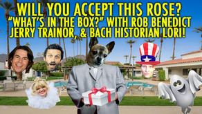 """""""WHAT'S IN THE BOX?"""" w/ Jerry Trainor, Rob Benedict and Bach Historian Lori"""