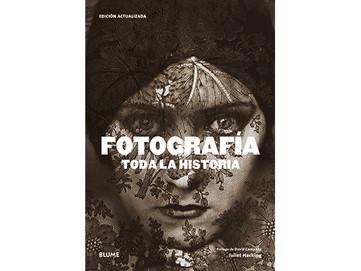 """""""Fotografía. Toda la historia"""" · Editorial Blume"""