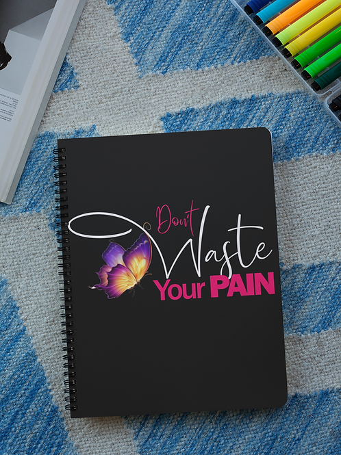 DON'T WASTE YOUR PAIN: NOTE BOOK