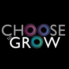 Choose to Grow