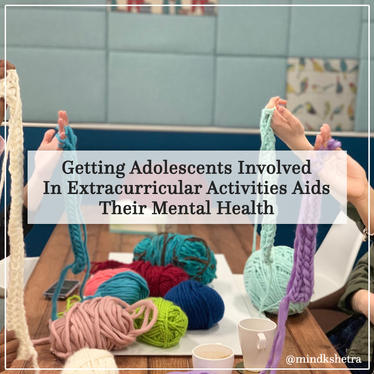 Getting Adolescents Involved In Extracurricular Activities Aids Their Mental Health-Mindks