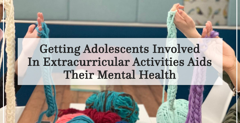 Getting adolescents involved in extracurricular activities aids their mental health