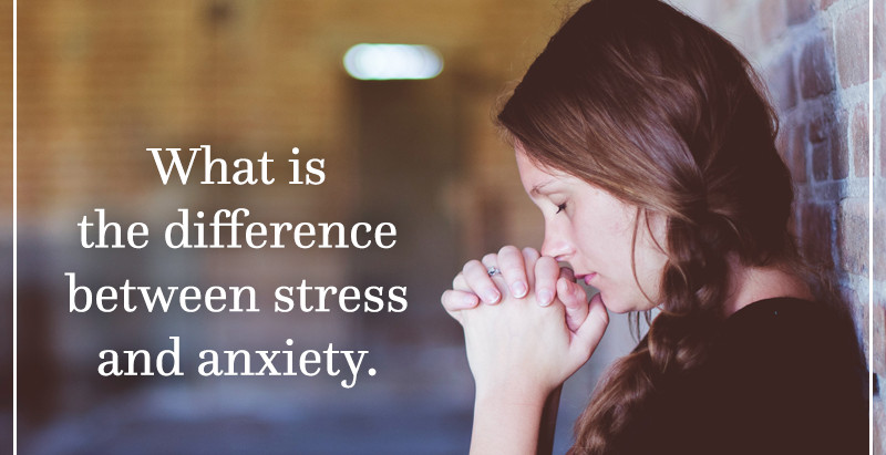 What is the difference between Stress and Anxiety?