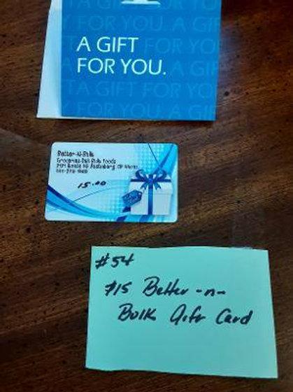 Item #54. $15 Better -n- Bulk (Austinburg, OH) gift card.