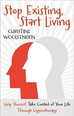 Stop Existing, Start Living: Help Yourself Take Control Of Your Life Through Hypnotherapy