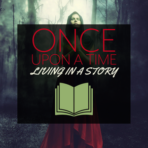 Once Upon A Time - Living In A Story