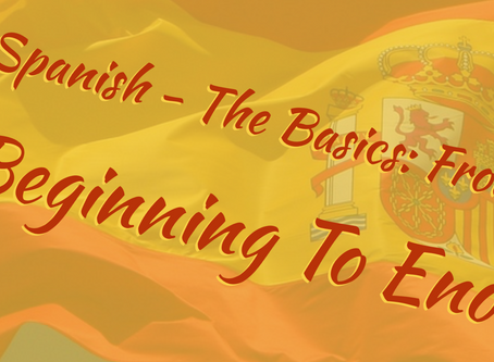 Spanish - The Basics - From Beginning To End