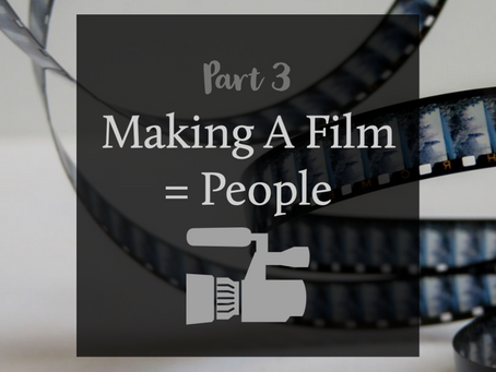 Making A Film = People - Part 3