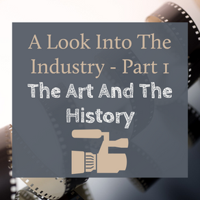 A Look Into The Industry - Part 1: The Art And The History