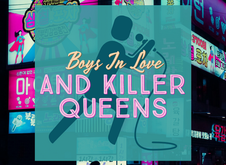 Boys In Love and Killer Queens