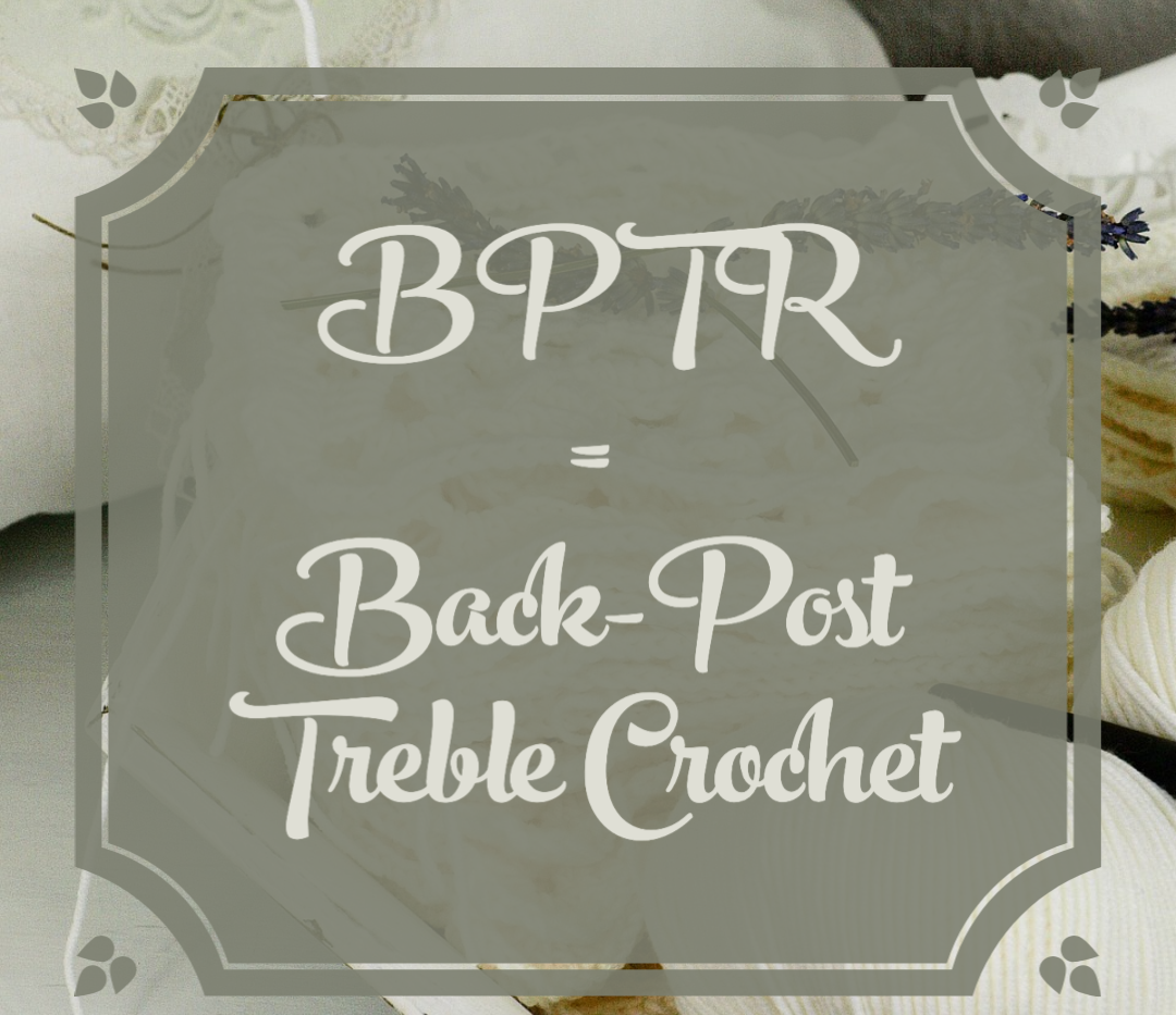 BPTR = Back-Post Treble Crochet