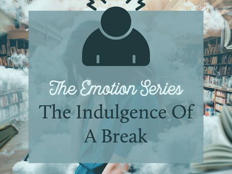 The Emotions Series - The Indulgence Of A Break