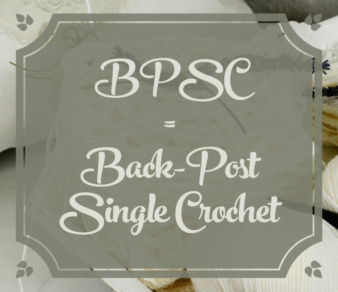 BPSC = Back-Post Single Crochet