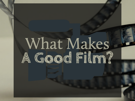 What Makes A Good Film?