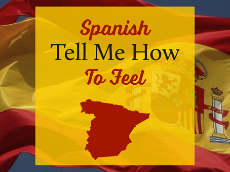 Spanish - Tell Me How To Feel
