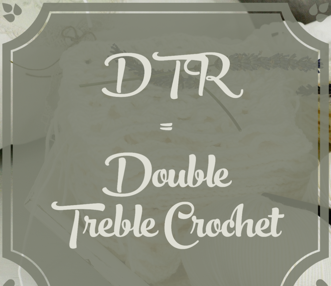 DTR = Double Treble Crochet