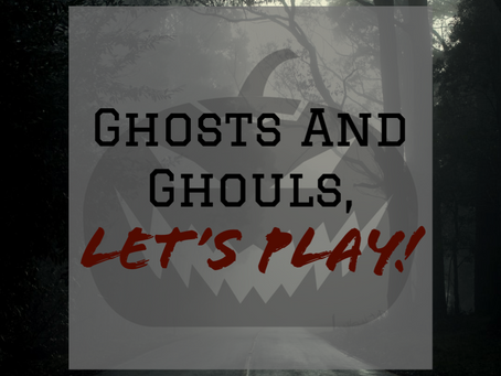 Ghosts and Ghouls, Let's Play!