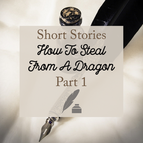 Short Stories - How To Steal From A Dragon - Part 1