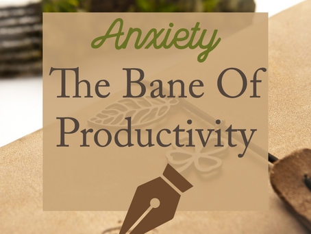 Anxiety - The Bane Of Productivity