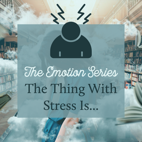 The Emotion Series - The Thing With Stress Is...