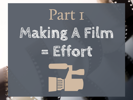 Part 1 - Making A Film = Effort
