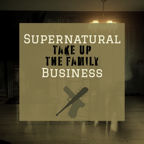 Supernatural - Take Up The Family Business