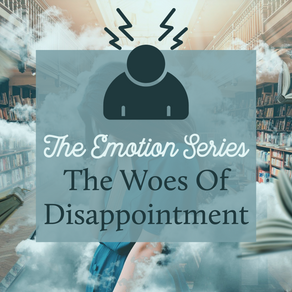 The Emotion Series: The Woes Of Disappointment
