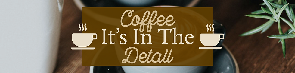 Coffee - It's In The Detail Feature.png