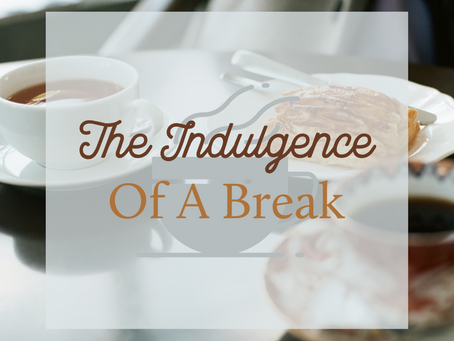 The Indulgence Of A Break