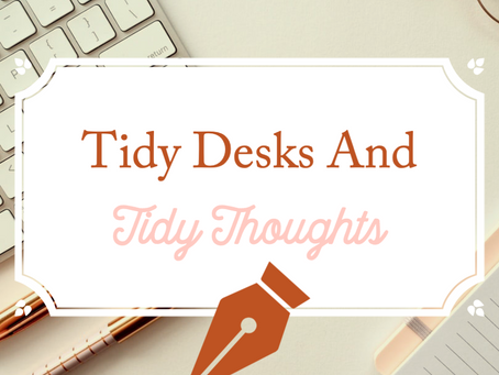 Tidy Desks and Tidy Thoughts