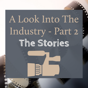 A Look Into The Industry - Part 2: The Stories