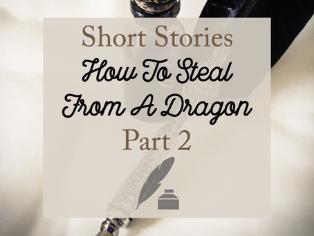 Short Stories - How To Steal From A Dragon - Part 2