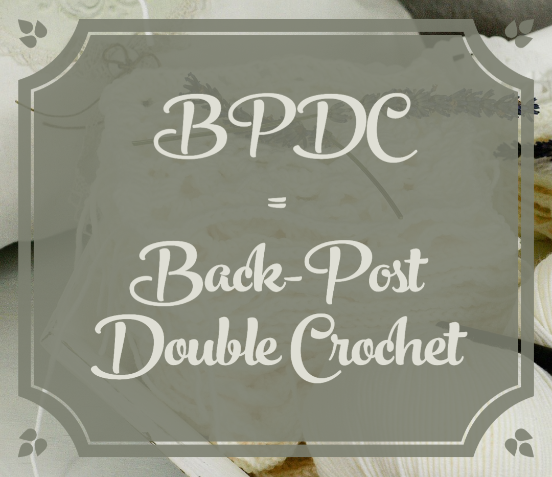 BPDC = Back-Post Double Crochet