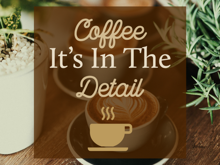 Coffee - It's In The Detail