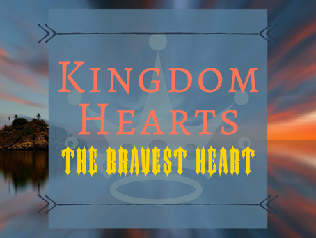 Kingdom Hearts - The Bravest Heart