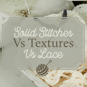 Solid Stitches Vs Textures Vs Lace