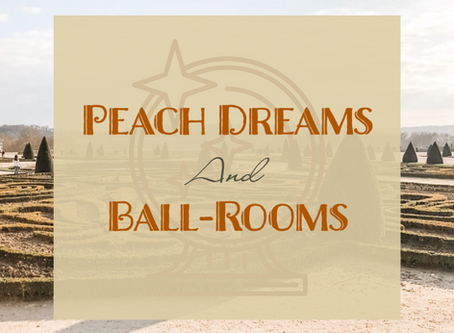 Peach Dreams And Ball-Rooms