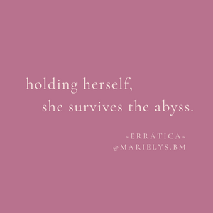 White font over pastel pink background reads: holding herself, she survives the abyss.