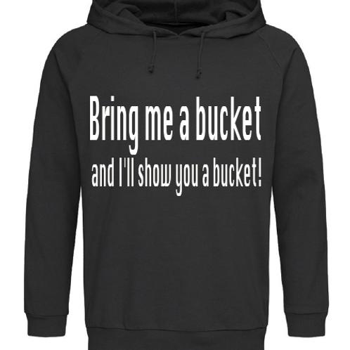 Bring me a bucket Hoodie